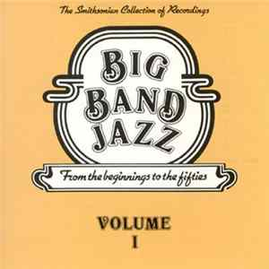 Various - Big Band Jazz: From The Beginnings To The Fifties (Volume I) herunterladen