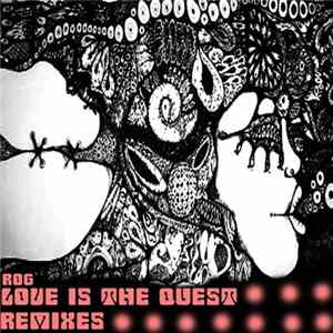 Rog - Love Is The Quest Remixes herunterladen